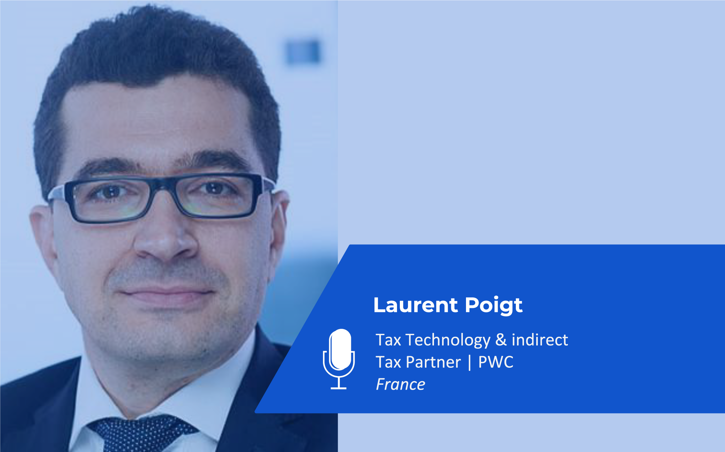 Laurent Poigt – Tax Technology & indirect Tax Partner   PWC France